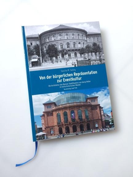 Von der bürgerlichen Repräsentation zur Eventkultur – Die Architektur des Mainzer Stadttheaters von Georg Moller im kulturhistorischen Wandel